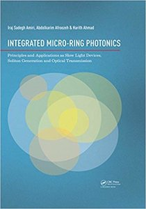 Integrated Micro-Ring Photonics: Principles and Applications as Slow Light Devices, Soliton Generation and Optical Transmission-cover