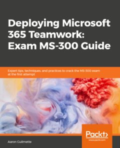 Deploying Microsoft 365 Teamwork: Exam MS-300 Guide-cover