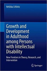 Growth and Development in Adulthood Among Persons with Intellectual Disability: New Frontiers in Theory, Research, and Intervention-cover