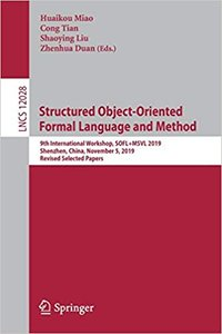 Structured Object-Oriented Formal Language and Method: 9th International Workshop, Sofl+msvl 2019, Shenzhen, China, November 5, 2019, Revised Selected-cover