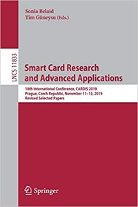 Smart Card Research and Advanced Applications: 18th International Conference, Cardis 2019, Prague, Czech Republic, November 11-13, 2019, Revised Selec-cover