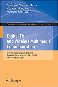 Digital TV and Wireless Multimedia Communication: 16th International Forum, Iftc 2019, Shanghai, China, September 19-20, 2019, Revised Selected Papers-cover