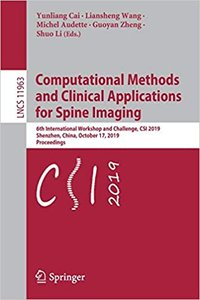 Computational Methods and Clinical Applications for Spine Imaging: 6th International Workshop and Challenge, Csi 2019, Shenzhen, China, October 17, 20-cover