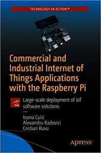 Commercial and Industrial Internet of Things Applications with the Raspberry Pi: Large-Scale Deployment of Iot Software Solutions-cover