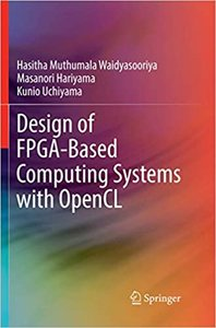 Design of FPGA-Based Computing Systems with OpenCL Softcover reprint of the original 1st ed. 2018 Edition -cover