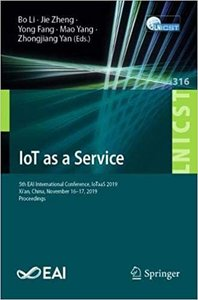 Iot as a Service: 5th Eai International Conference, Iotaas 2019, Xi'an, China, November 16-17, 2019, Proceedings-cover