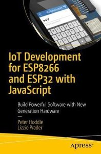 Iot Development for Esp32 and Esp8266 with JavaScript: A Practical Guide to XS and the Moddable SDK-cover