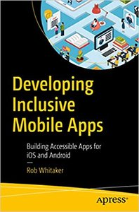 Developing Inclusive Mobile Apps: Building Accessible Apps for IOS and Android-cover