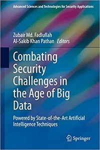 Combating Security Challenges in the Age of Big Data: Powered by State-Of-The-Art Artificial Intelligence Techniques-cover