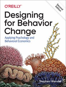 Designing for Behavior Change: Applying Psychology and Behavioral Economics-cover