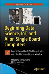 Beginning Data Science, Iot, and AI on Single Board Computers: Core Skills and Real-World Application with the BBC Micro: Bit and Xinabox-cover