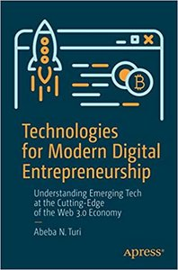 Technologies for Modern Digital Entrepreneurship: Understanding Emerging Tech at the Cutting-Edge of the Web 3.0 Economy-cover