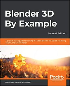 Blender 3D By Example: A project-based guide to learning the latest Blender 3D, EEVEE rendering engine, and Grease Pencil, 2e-cover