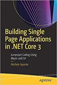 Building Single Page Applications in .Net Core 3: Jumpstart Coding Using Blazor and C#-cover