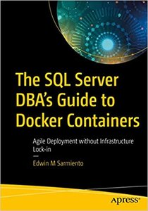 The SQL Server DBA's Guide to Docker Containers: Agile Deployment without Infrastructure Lock-in-cover