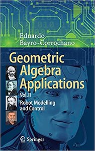 Geometric Algebra Applications Vol. II: Robot Modelling and Control-cover