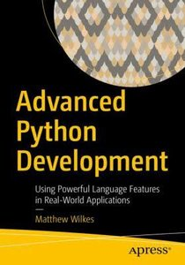 Advanced Python Development: Using Powerful Language Features in Real-World Applications-cover