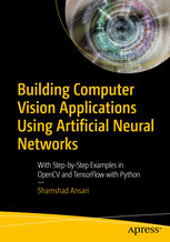 Building Computer Vision Applications Using Artificial Neural Networks: With Step-By-Step Examples in Opencv and Tensorflow with Python-cover