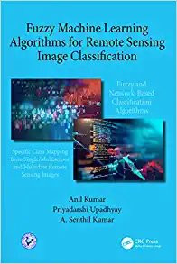 Fuzzy Machine Learning Algorithms for Remote Sensing Image Classification-cover