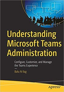 Understanding Microsoft Teams Administration: Configure, Customize, and Manage the Teams Experience-cover
