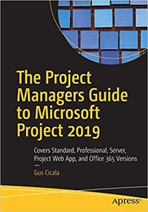 The Project Managers Guide to Microsoft Project 2019: Covers Standard, Professional, Server, Web Application, and Office 365 Versions-cover