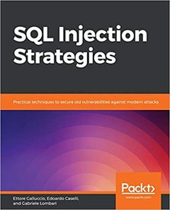 SQL Injection Strategies: Practical techniques to secure old vulnerabilities against modern attacks-cover