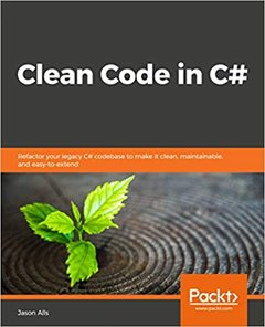 Clean Code in C#: Refactor your legacy C# code base and improve application performance by applying best practices-cover