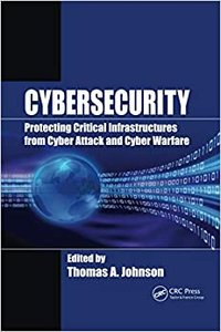 Cybersecurity: Protecting Critical Infrastructures from Cyber Attack and Cyber Warfare-cover