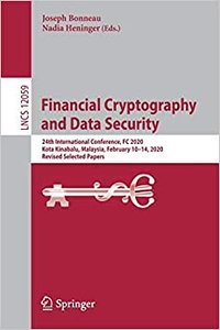 Financial Cryptography and Data Security: 24th International Conference, FC 2020, Kota Kinabalu, Malaysia, February 10-14, 2020 Revised Selected Paper-cover