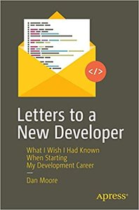 Letters to a New Developer: What I Wish I Had Known When Starting My Development Career-cover