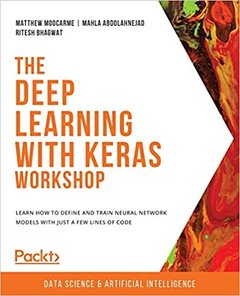 The Deep Learning with Keras Workshop: Learn how to define and train neural network models with just a few lines of code-cover
