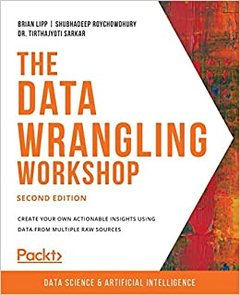 The Data Wrangling Workshop, Second Edition: Create your own actionable insights using data from multiple raw sources-cover