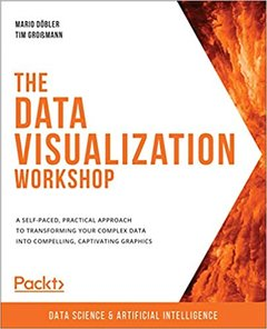 The Data Visualization Workshop: A self-paced, practical approach to transforming your complex data into compelling, captivating graphics-cover