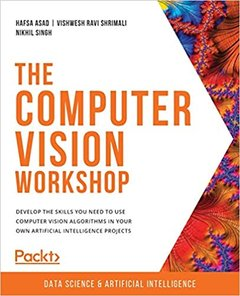 The Computer Vision Workshop: Develop the skills you need to use computer vision algorithms in your own artificial intelligence projects-cover