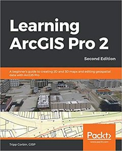 Learning ArcGIS Pro 2 - Second Edition: A beginner's guide to creating 2D and 3D maps and editing geospatial data with ArcGIS Pro-cover