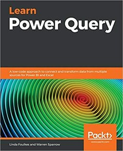 Learn Power Query: A low-code approach to connect and transform data from multiple sources for Power BI and Excel