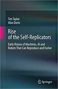 Rise of the Self-Replicators: Early Visions of Machines, AI and Robots That Can Reproduce and Evolve-cover