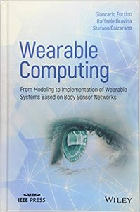 Wearable Computing: From Modeling to Implementation of Wearable Systems based on Body Sensor Networks (Wiley - IEEE) (English) 1st-cover