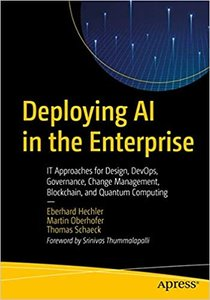 Deploying AI in the Enterprise: It Approaches for Design, Devops, Governance, Change Management, Blockchain, and Quantum Computing-cover