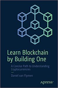Learn Blockchain by Building One: A Concise Path to Understanding Cryptocurrencies-cover
