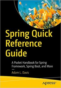 Spring Quick Reference Guide: A Pocket Handbook for Spring Framework, Spring Boot, and More-cover