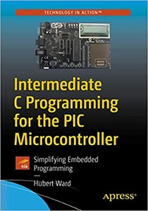Intermediate C Programming for the PIC Microcontroller: Simplifying Embedded Programming-cover