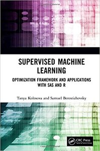 Supervised Machine Learning: Optimization Framework and Applications with SAS and R-cover