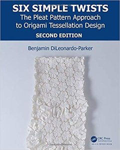 Six Simple Twists: The Pleat Pattern Approach to Origami Tessellation Design-cover