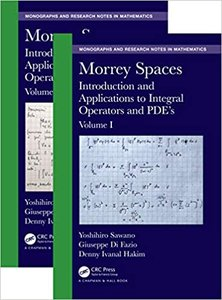 Morrey Spaces: Introduction and Applications to Integral Operators and Pde's, Volumes I & II-cover