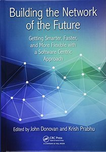 Building the Network of the Future: Getting Smarter, Faster, and More Flexible with a Software Centric Approach-cover