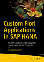 Custom Fiori Applications in SAP Hana: Design, Develop, and Deploy Fiori Applications for the Enterprise-cover