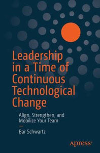 Leadership in a Time of Continuous Technological Change: Align, Strengthen, and Mobilize Your Team-cover