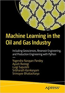 Machine Learning in the Oil and Gas Industry: Including Geosciences, Reservoir Engineering, and Production Engineering with Python-cover