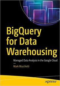 Bigquery for Data Warehousing: Managed Data Analysis in the Google Cloud-cover